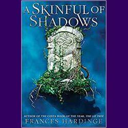 A Skinful of Shadows, Frances Hardinge