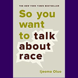 So You Want To Talk About Race, Ijeoma Oluo